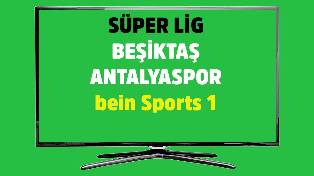 Beşiktaş - Antalyaspor maçı hangi kanalda?