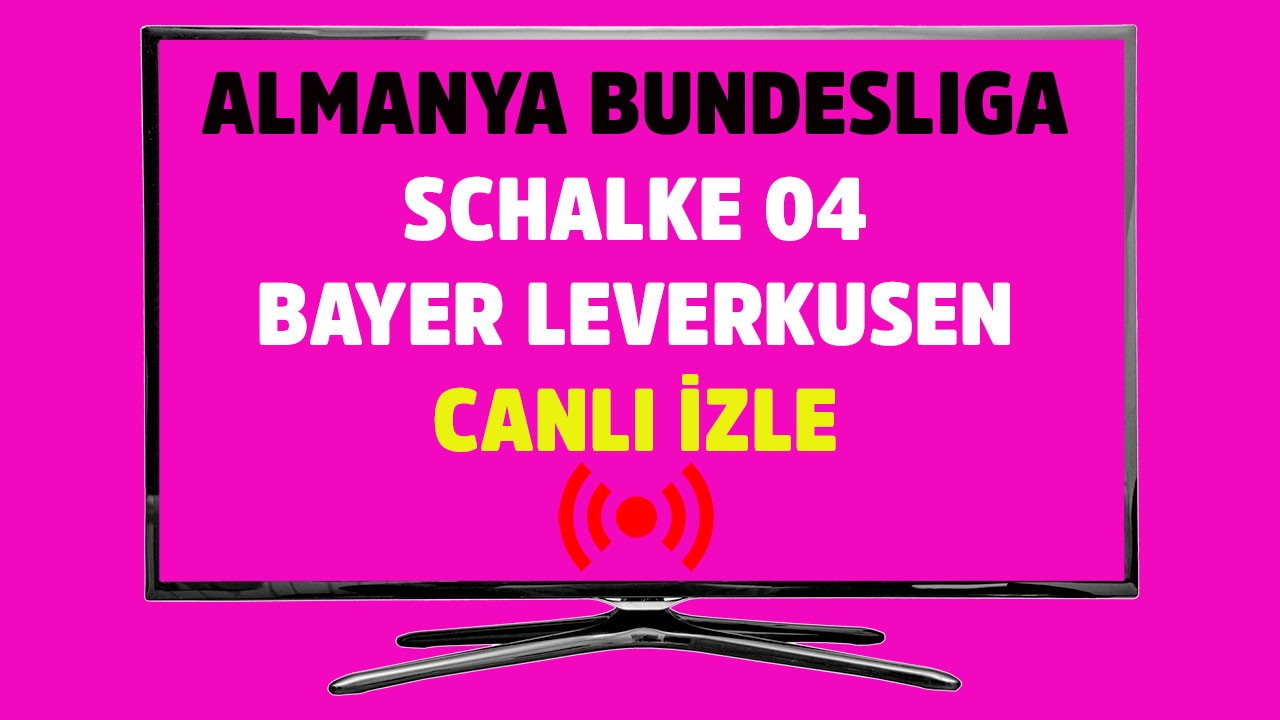 Schalke 04 - Bayer Leverkusen CANLI