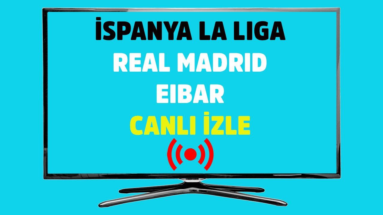 Real Madrid - Eibar CANLI
