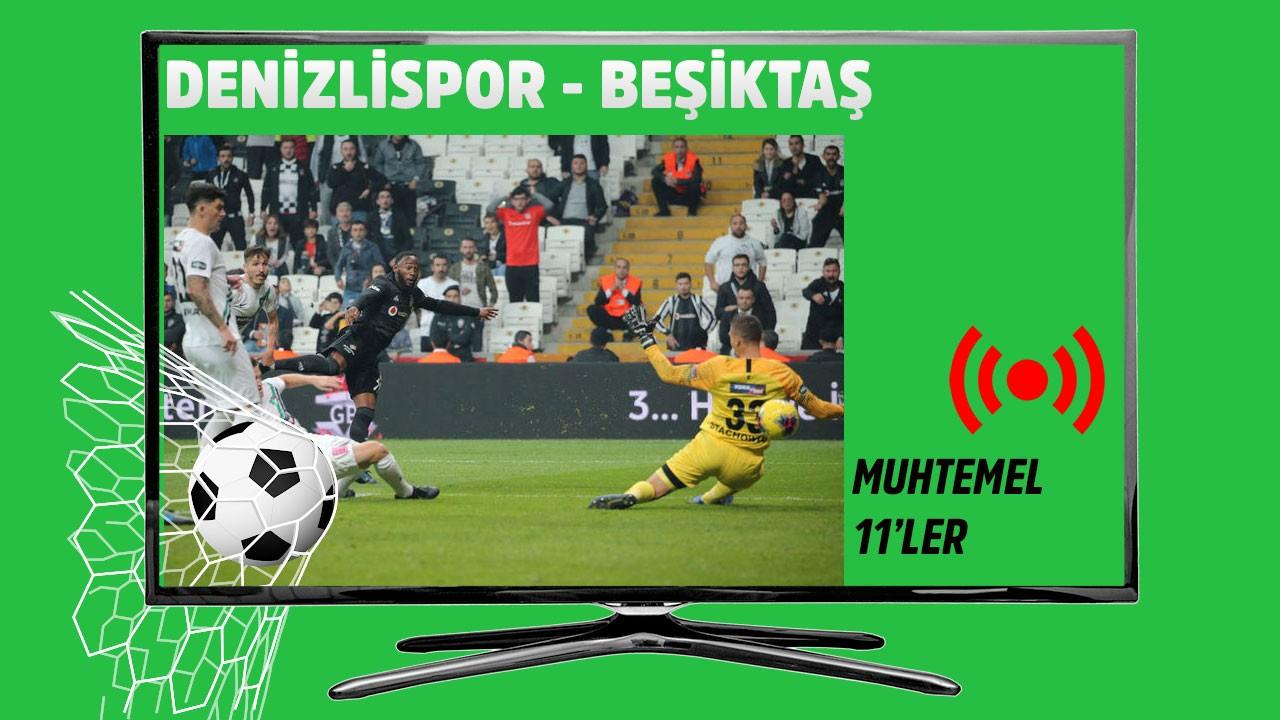 Denizlispor - Beşiktaş maçı muhtemel 11'leri