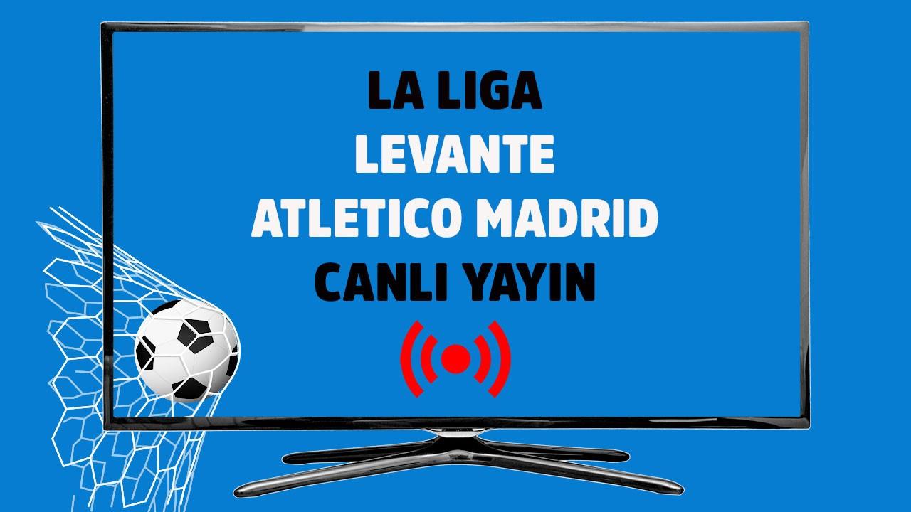 Levante - Atletico Madrid CANLI