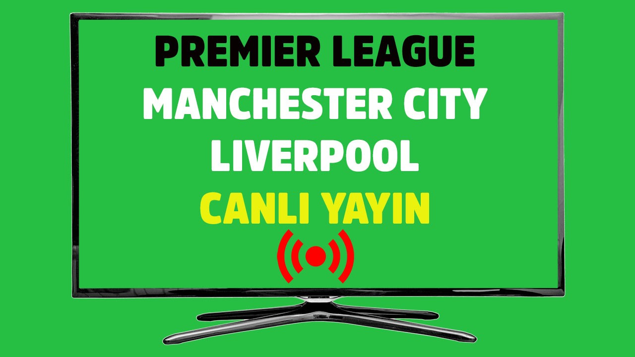 Manchester City - Liverpool CANLI