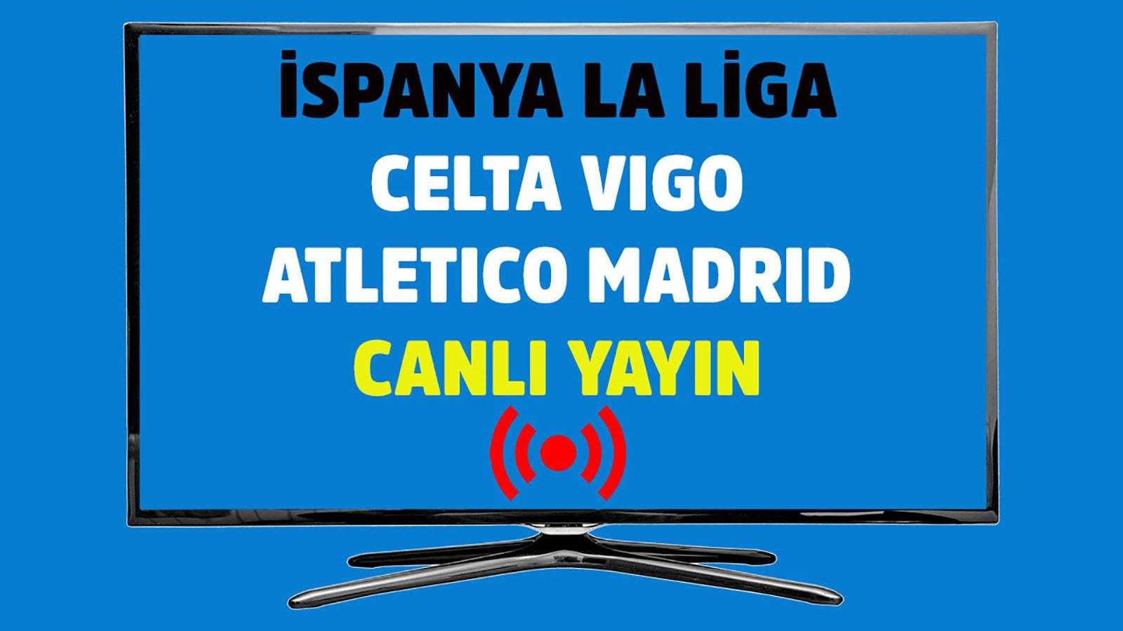 Celta Vigo - Atletico Madrid CANLI