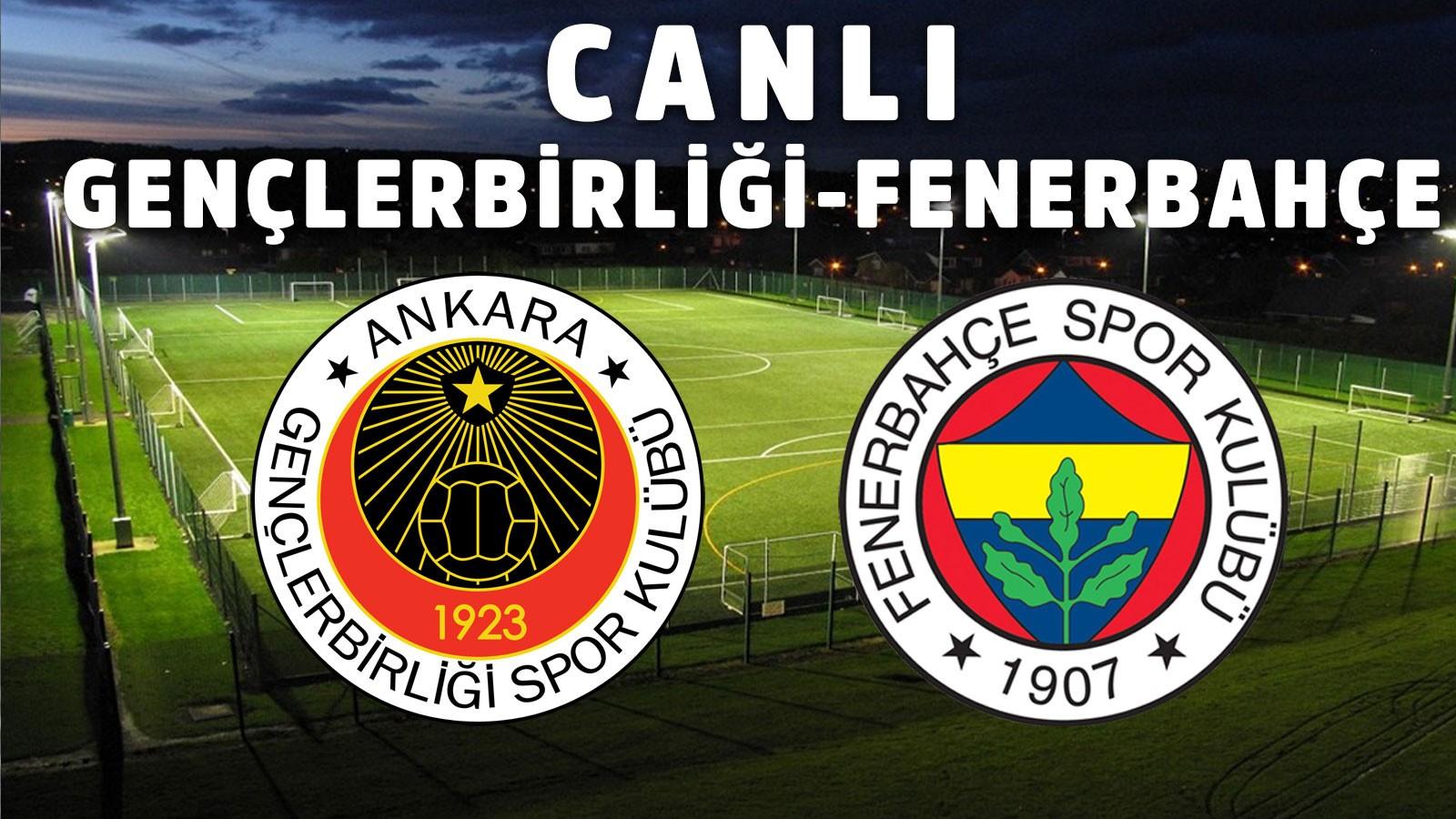 Gençlerbirliği - Fenerbahçe CANLI