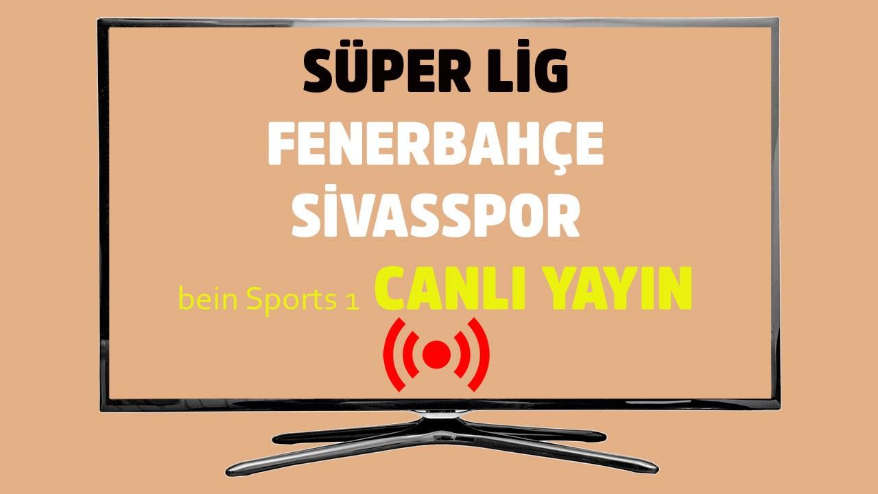 Fenerbahçe - Sivasspor CANLI
