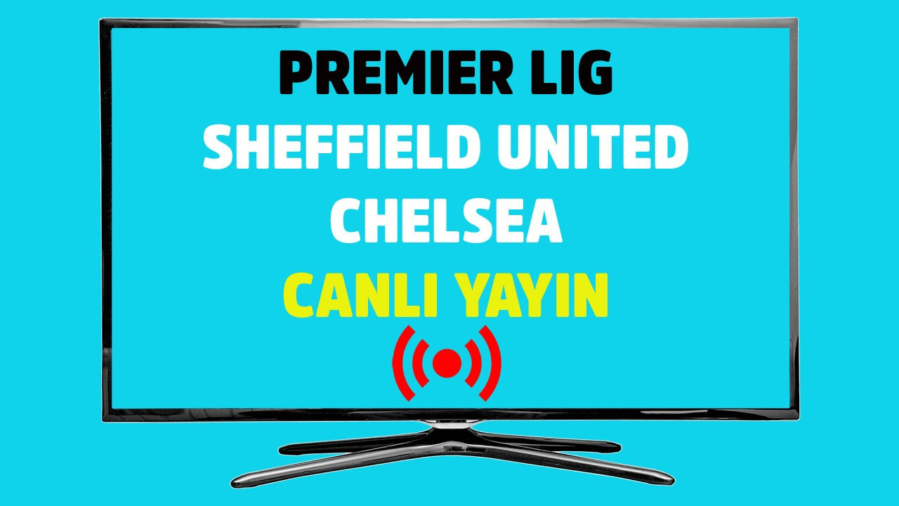 Sheffield United - Chelsea CANLI