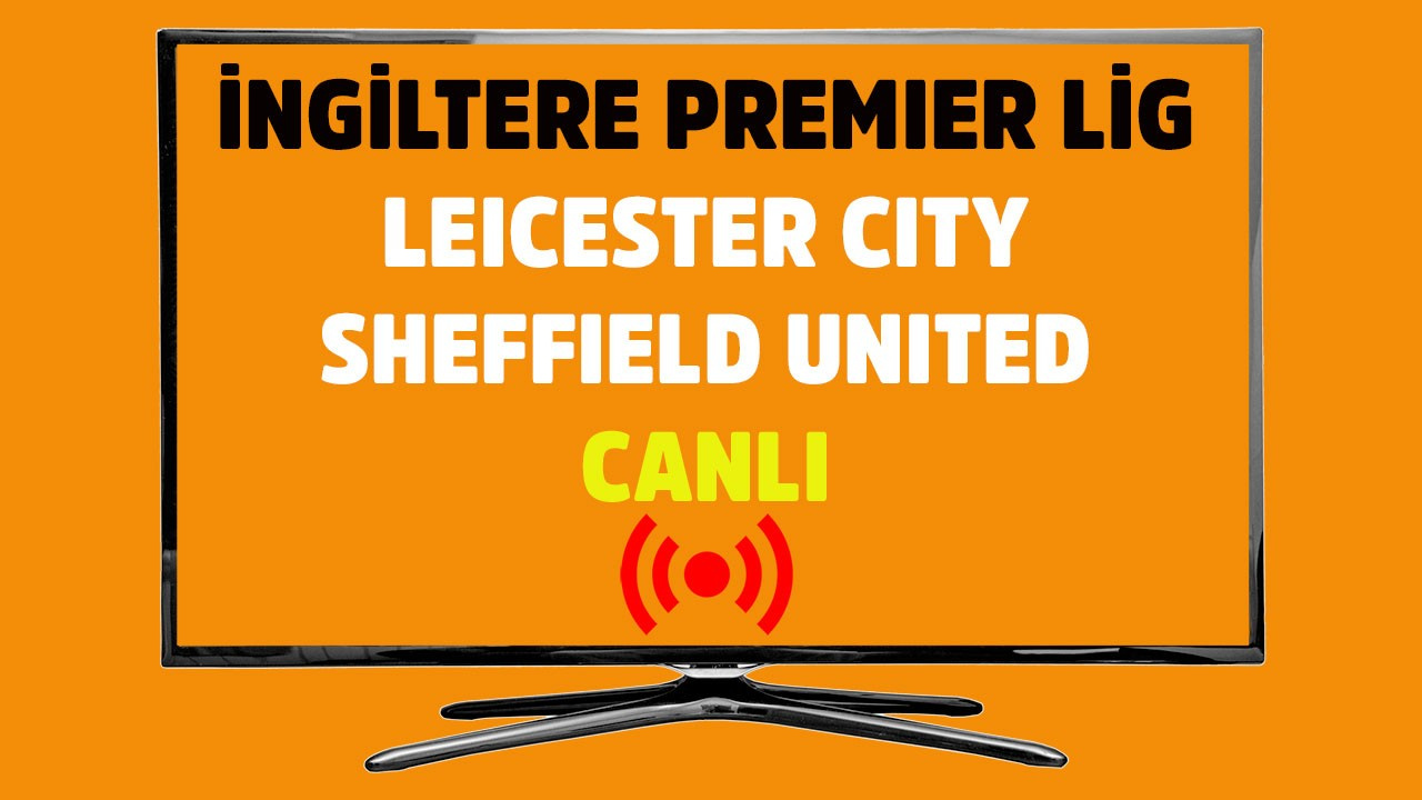 Leicester City - Sheffield United CANLI