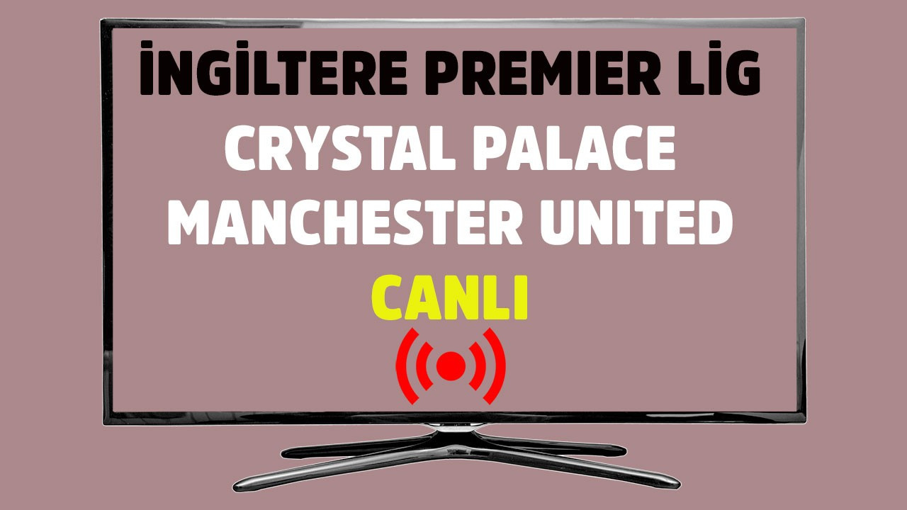 Crystal Palace - Manchester United CANLI