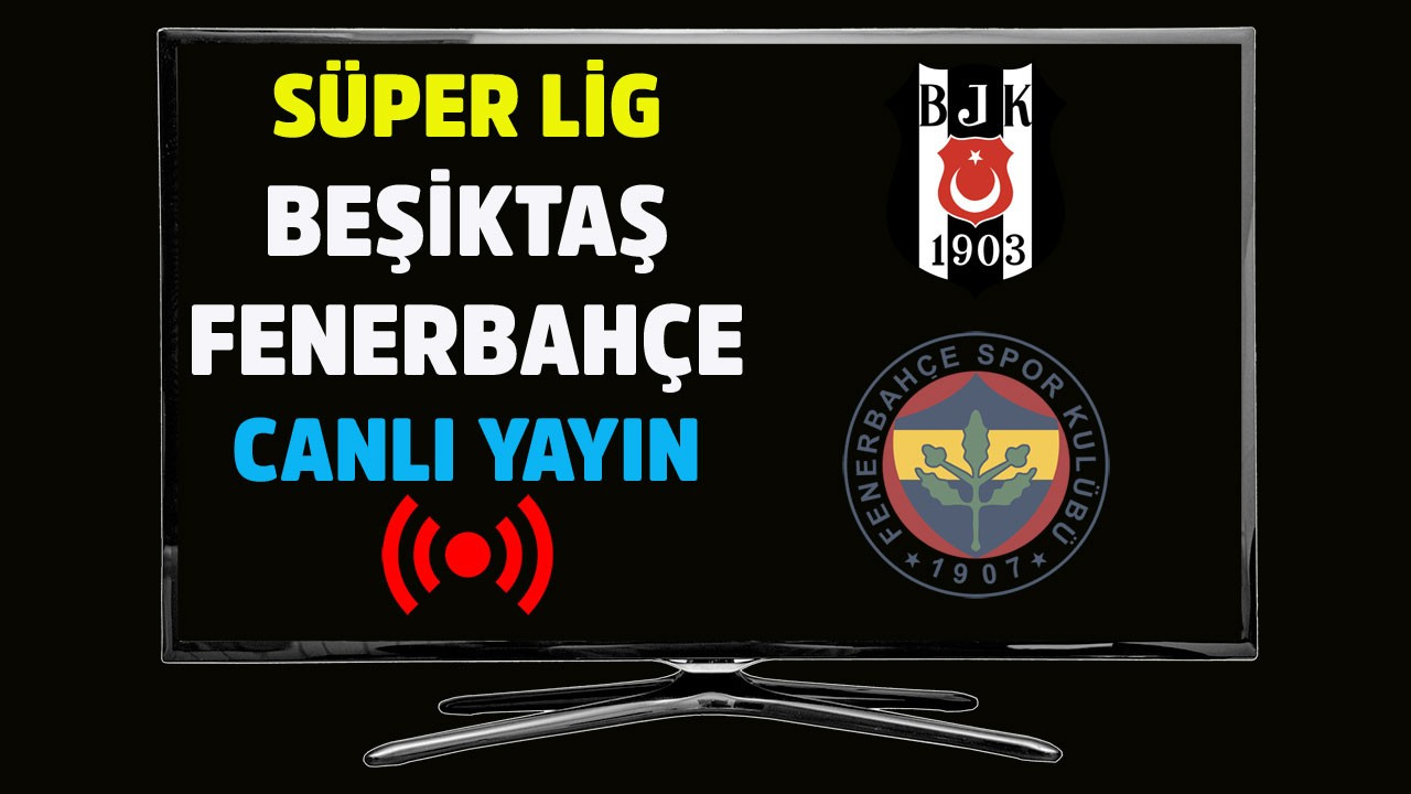 Beşiktaş - Fenerbahçe CANLI
