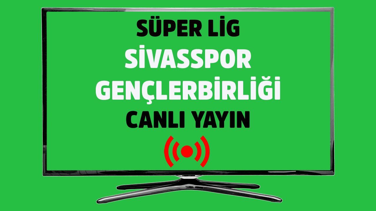 Sivasspor - Gençlerbirliği CANLI