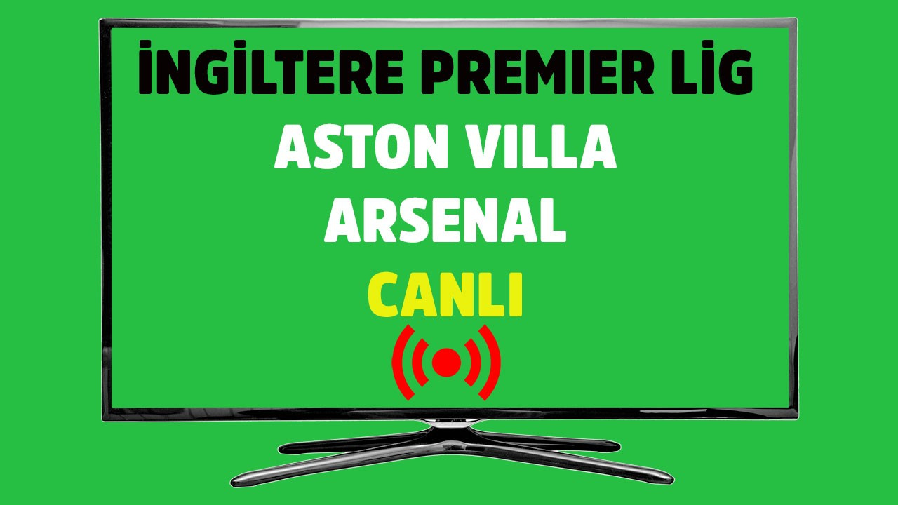 Aston Villa - Arsenal CANLI