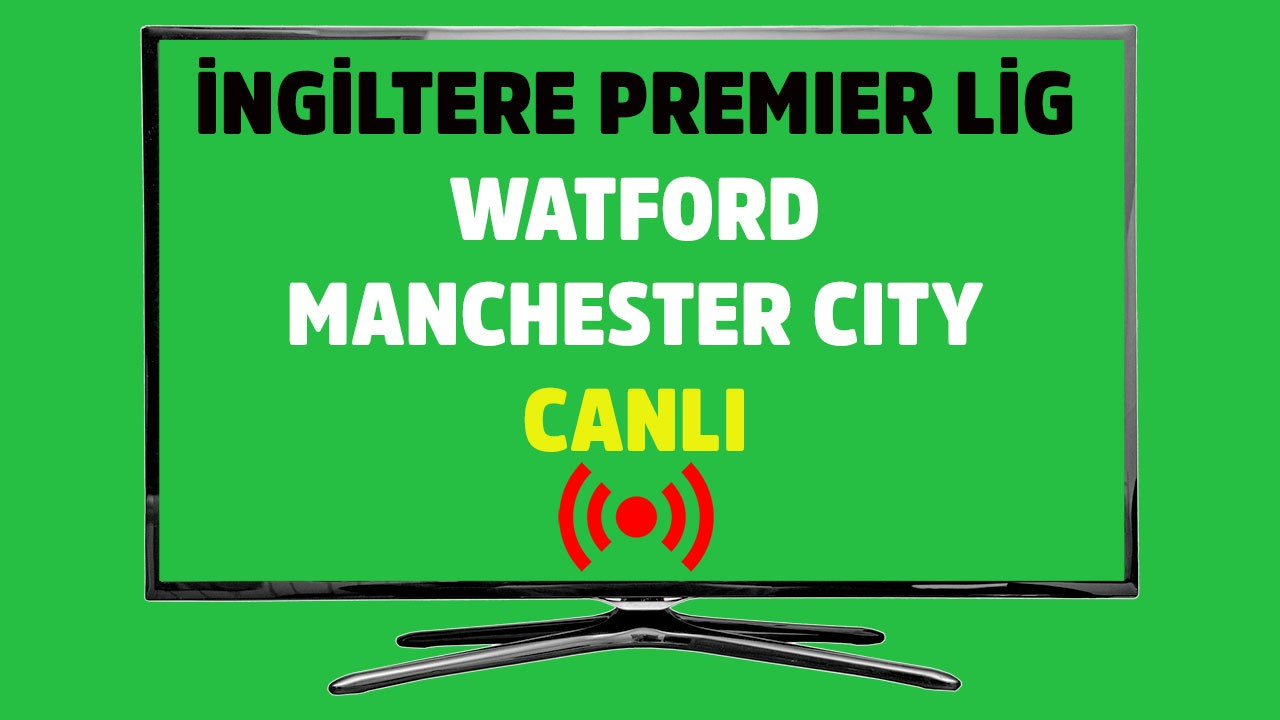 Watford - Manchester City CANLI