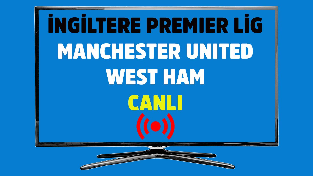 Manchester United - West Ham CANLI