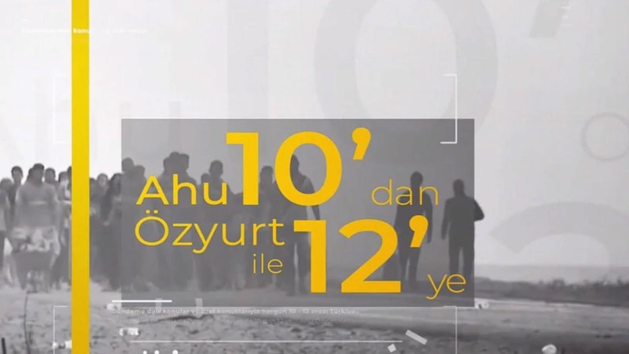 Ahu Özyurt ile 10'dan 12'ye - 24 Temmuz 2020