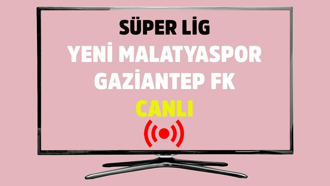 Yeni Malatyaspor - Gaziantep FK CANLI