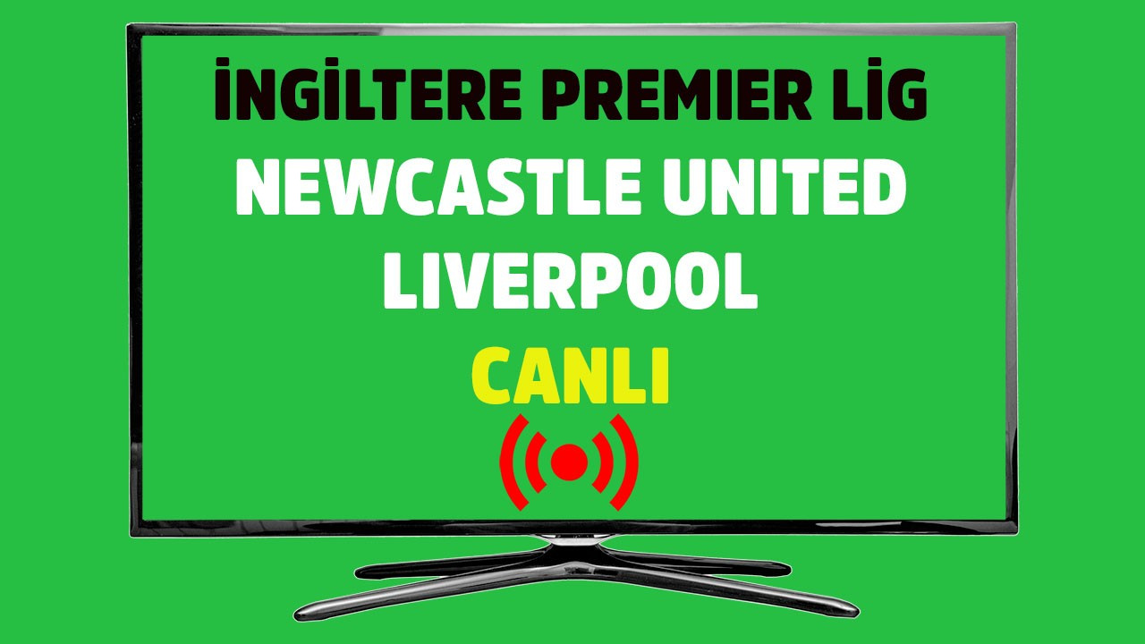 Newcastle United - Liverpool CANLI