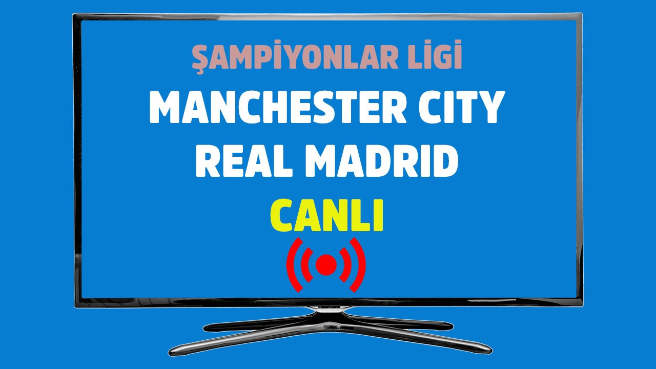 Manchester City - Real Madrid CANLI