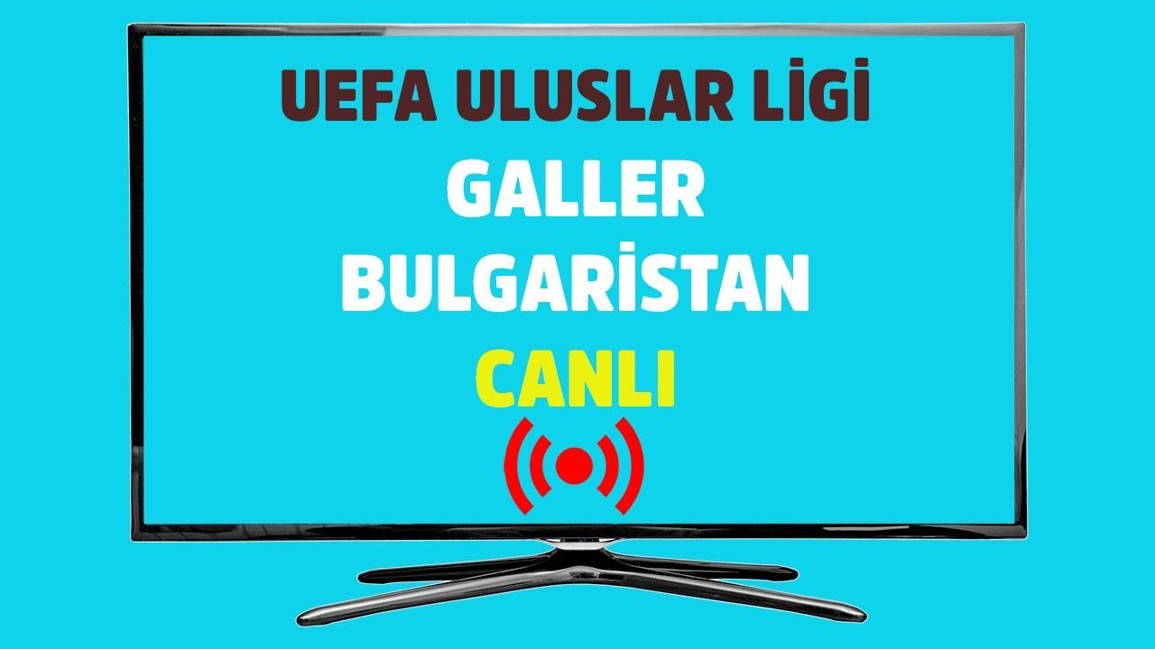 Galler - Bulgaristan CANLI