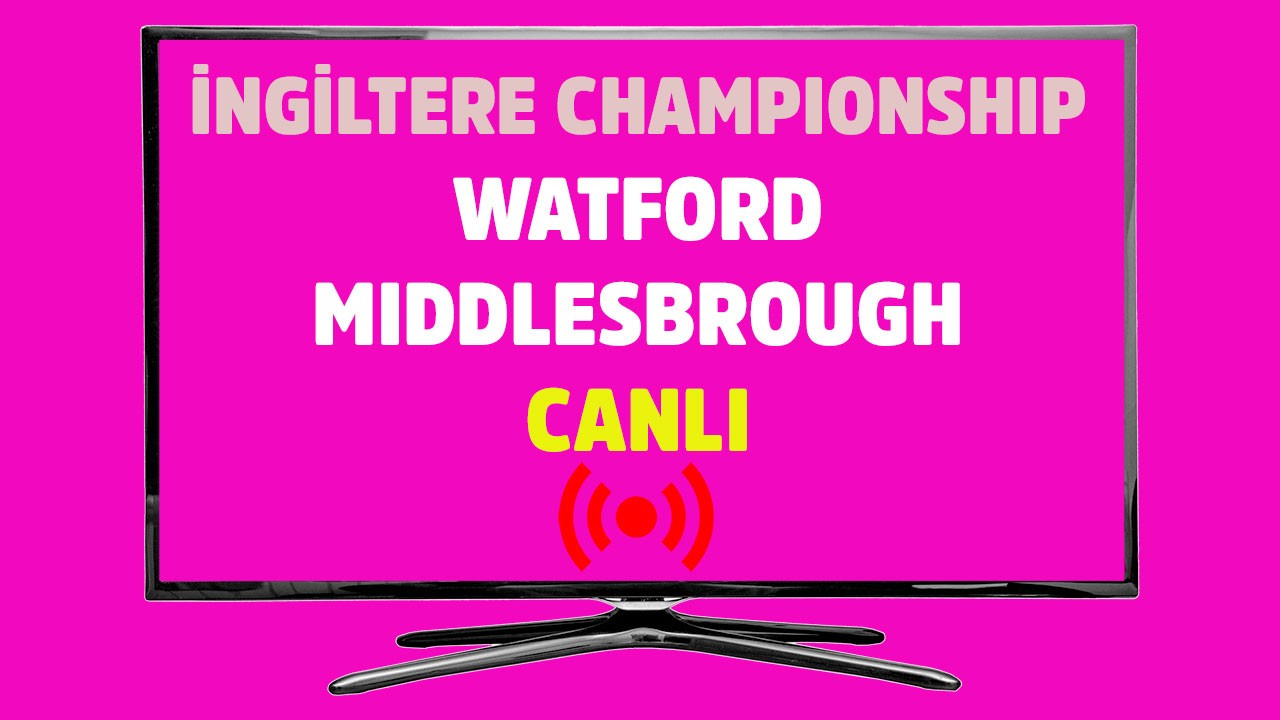 Watford - Middlesbrough CANLI