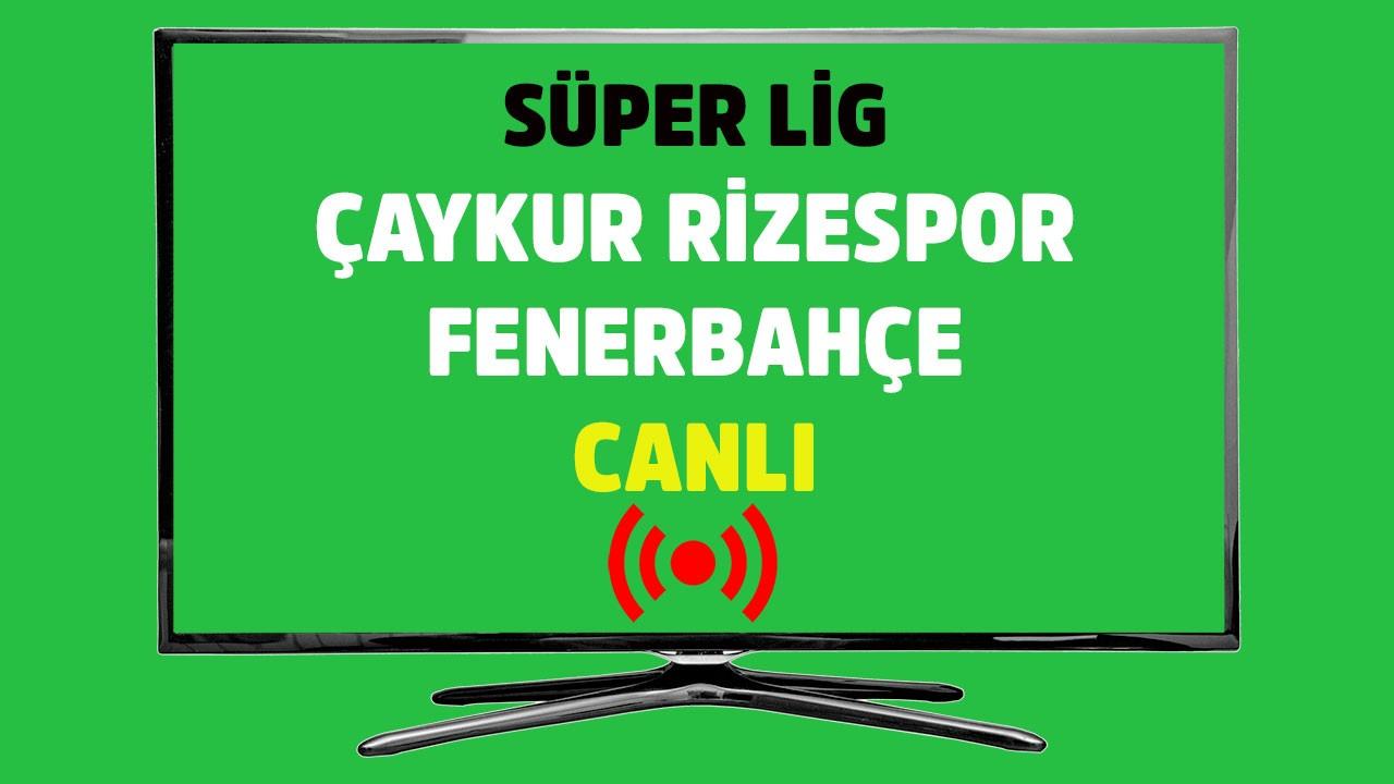 Çaykur Rizespor - Fenerbahçe CANLI