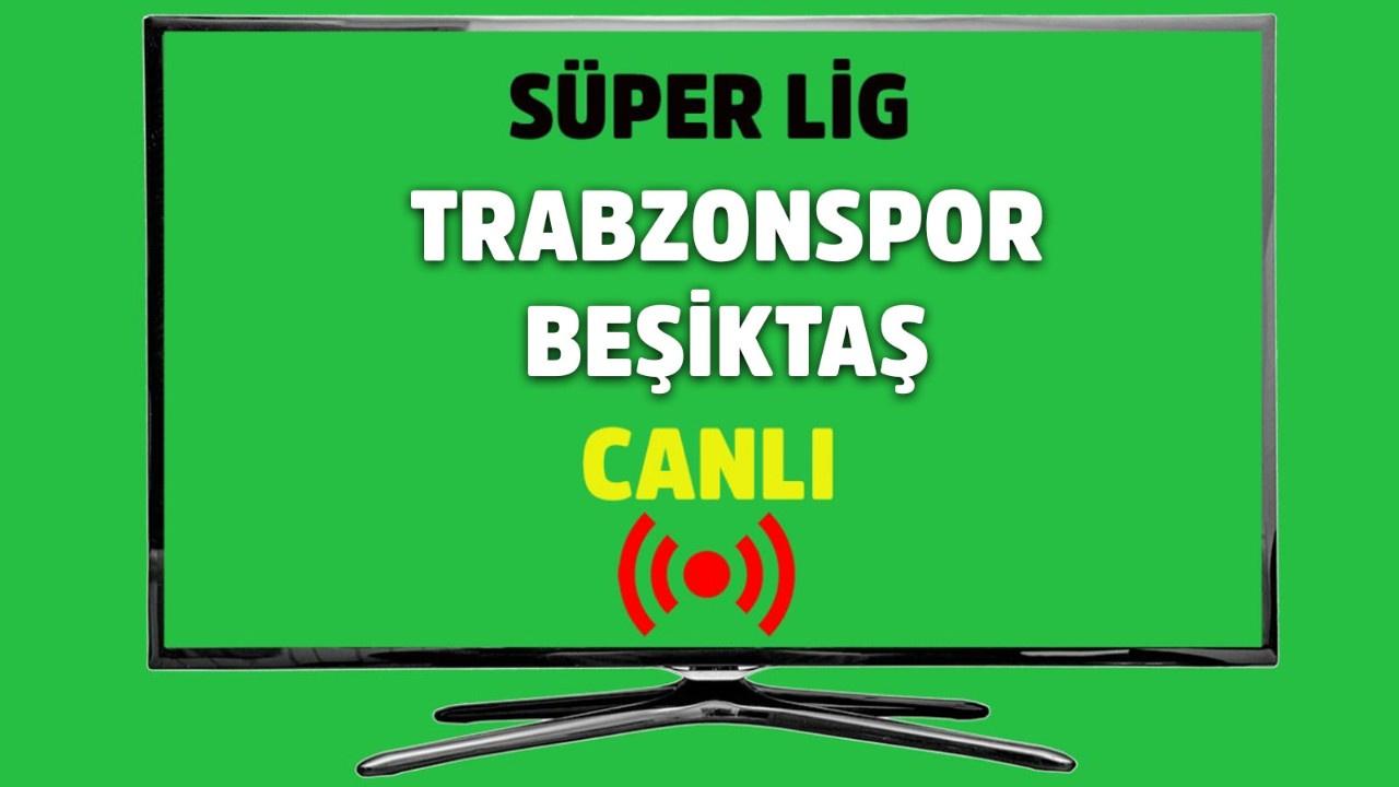 Trabzonspor - Beşiktaş CANLI İZLE