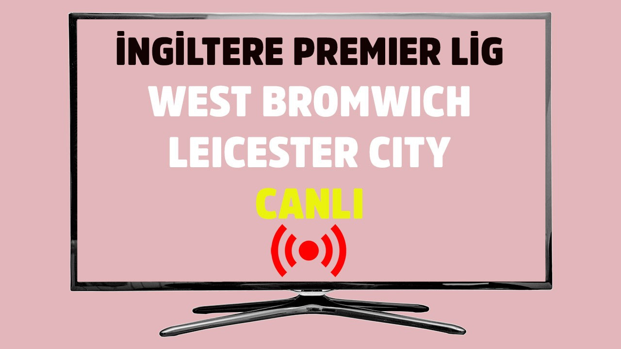 West Bromwich Albion - Leicester City CANLI
