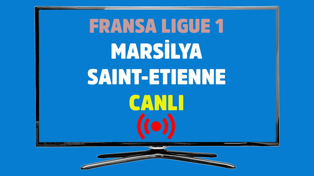Marsilya - Saint-Etienne CANLI