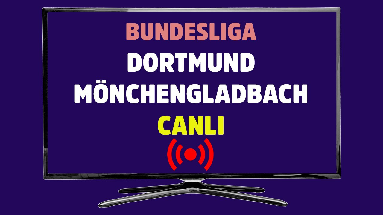 Dortmund - Mönchengladbach CANLI