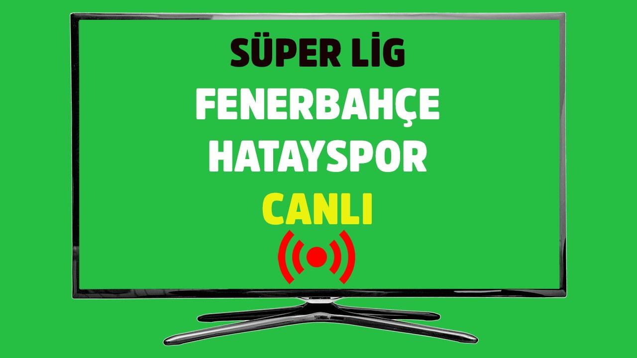 Fenerbahçe  - Hatayspor CANLI
