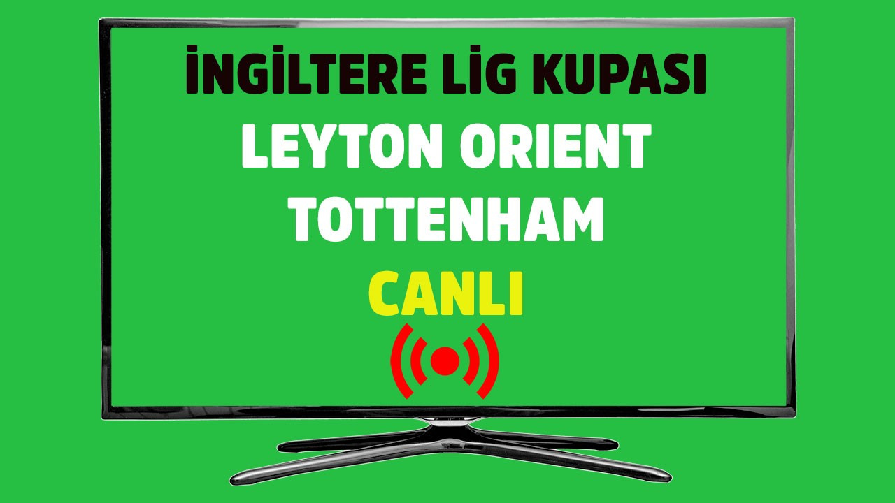 Leyton Orient - Tottenham CANLI