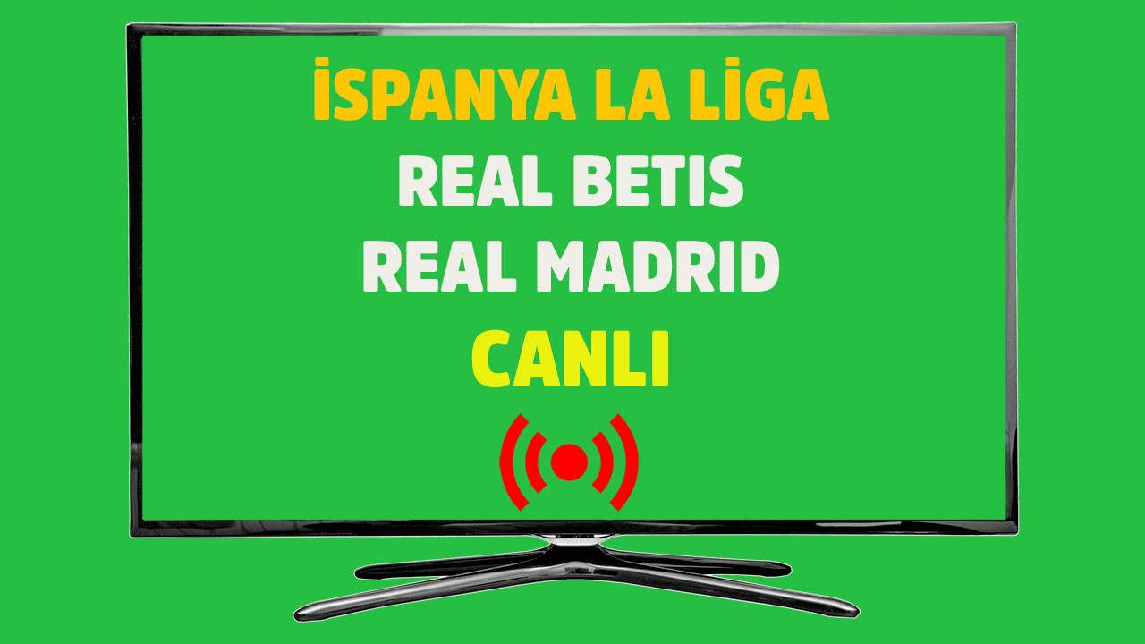 Real Betis - Real Madrid  CANLI