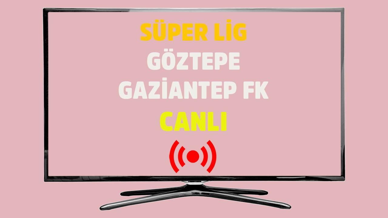 Göztepe - Gaziantep FK CANLI