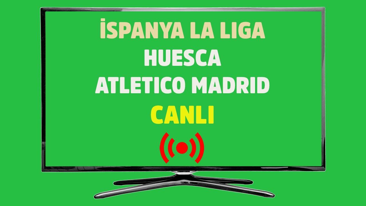 Huesca - Atletico Madrid CANLI