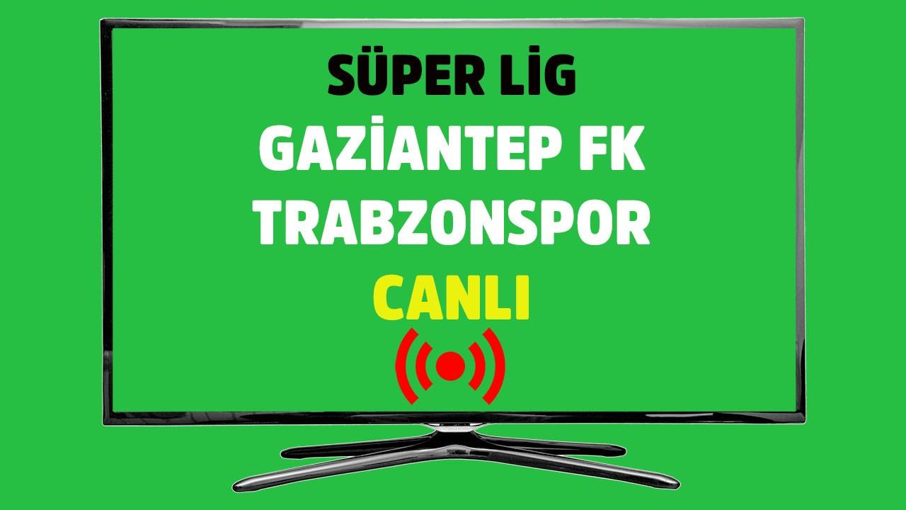 Gaziantep FK - Trabzonspor CANLI