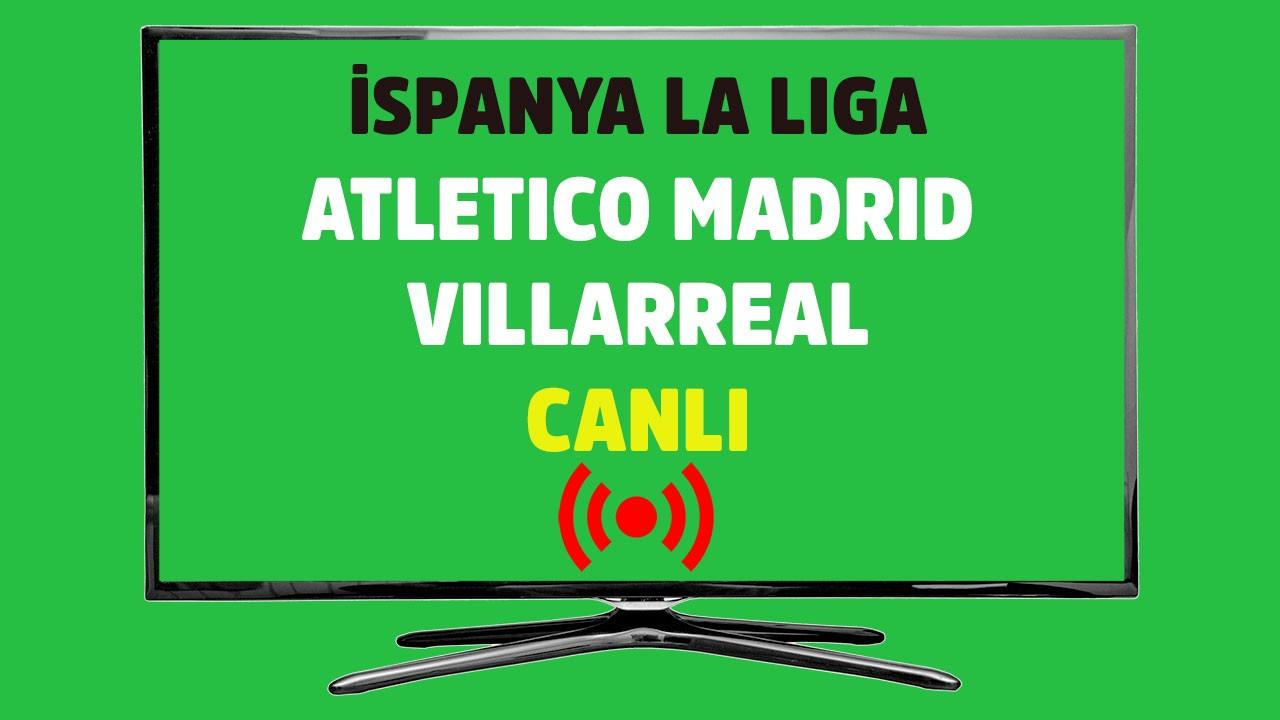 Atletico Madrid - Villarreal CANLI