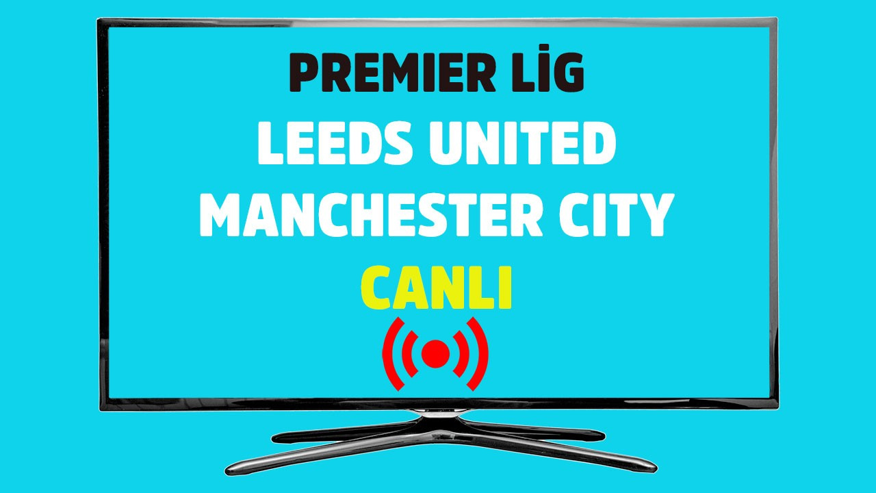 Leeds United - Manchester City CANLI