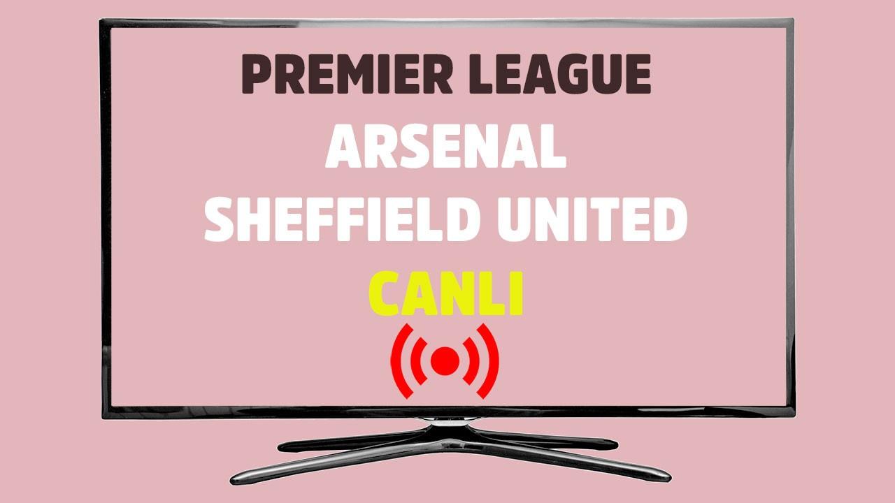 CANLI İZLE Arsenal Sheffield United S Sport şifresiz canlı maç izle - Tv100  Spor