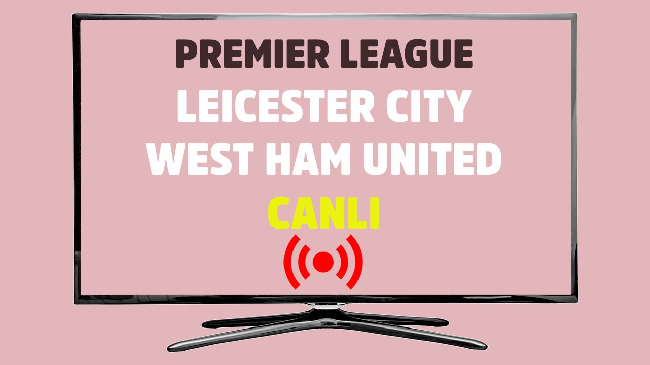 Leicester - West Ham CANLI