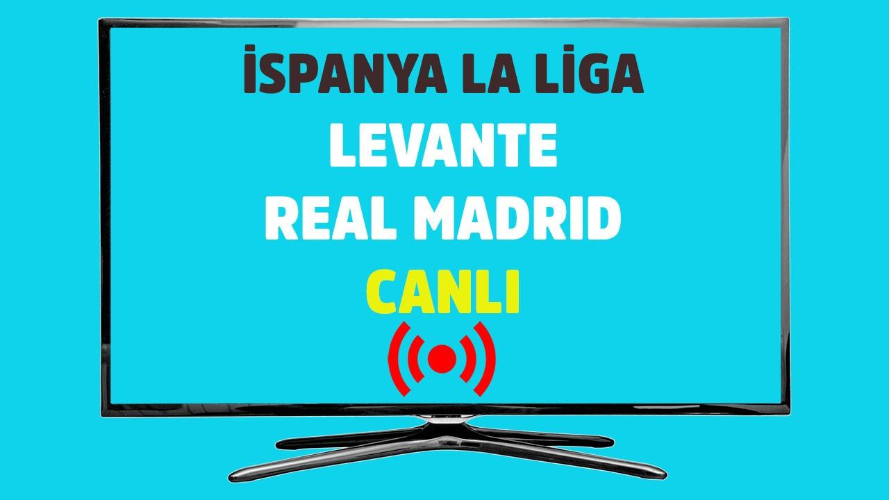 Levante - Real Madrid CANLI