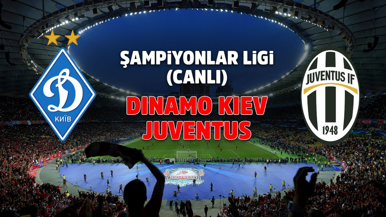 Dinamo Kiev - Juventus maçı CANLI