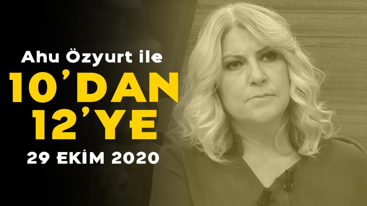 Ahu Özyurt ile 10'dan 12'ye - 29 Ekim 2020