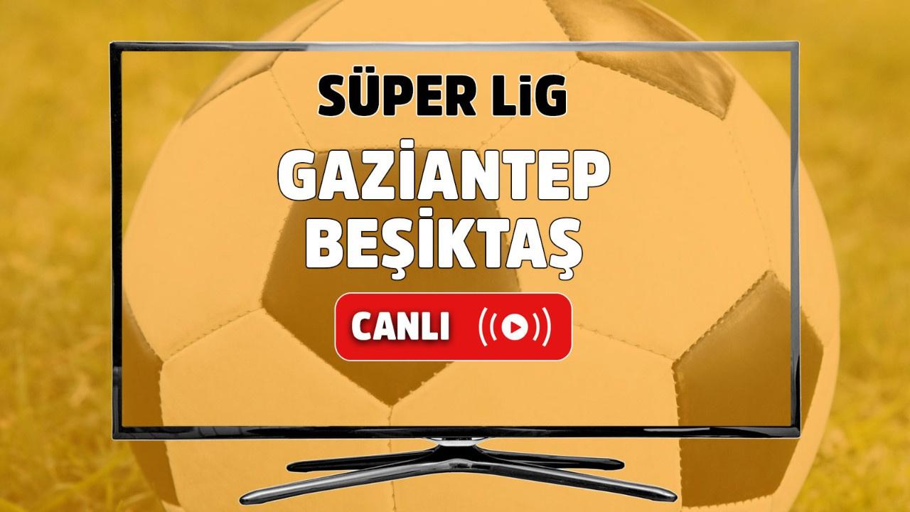 Gaziantep – Beşiktaş Canlı