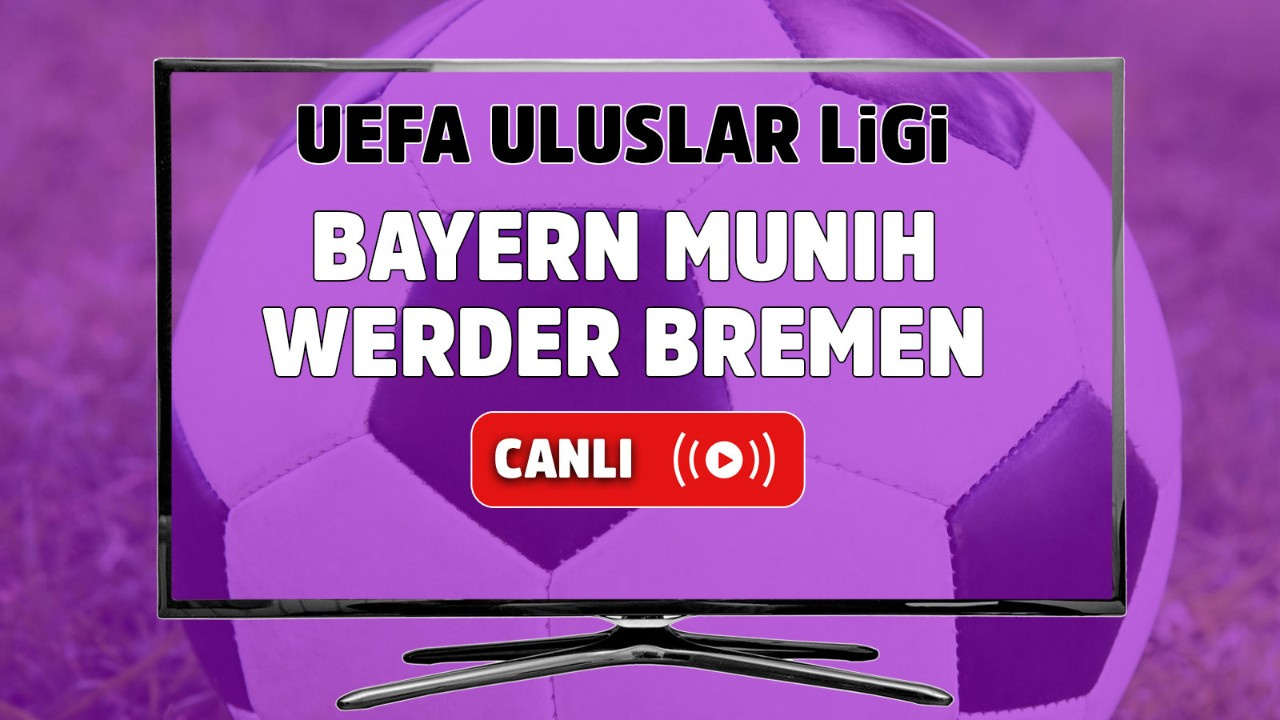 Bayern Münih – Werder Bremen Canlı