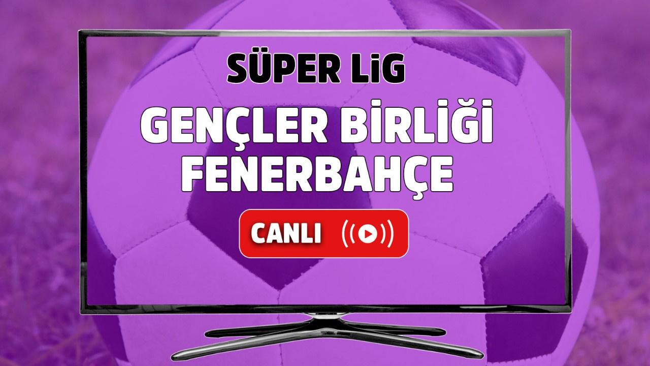 Gençlerbirliği – Fenerbahçe Canlı
