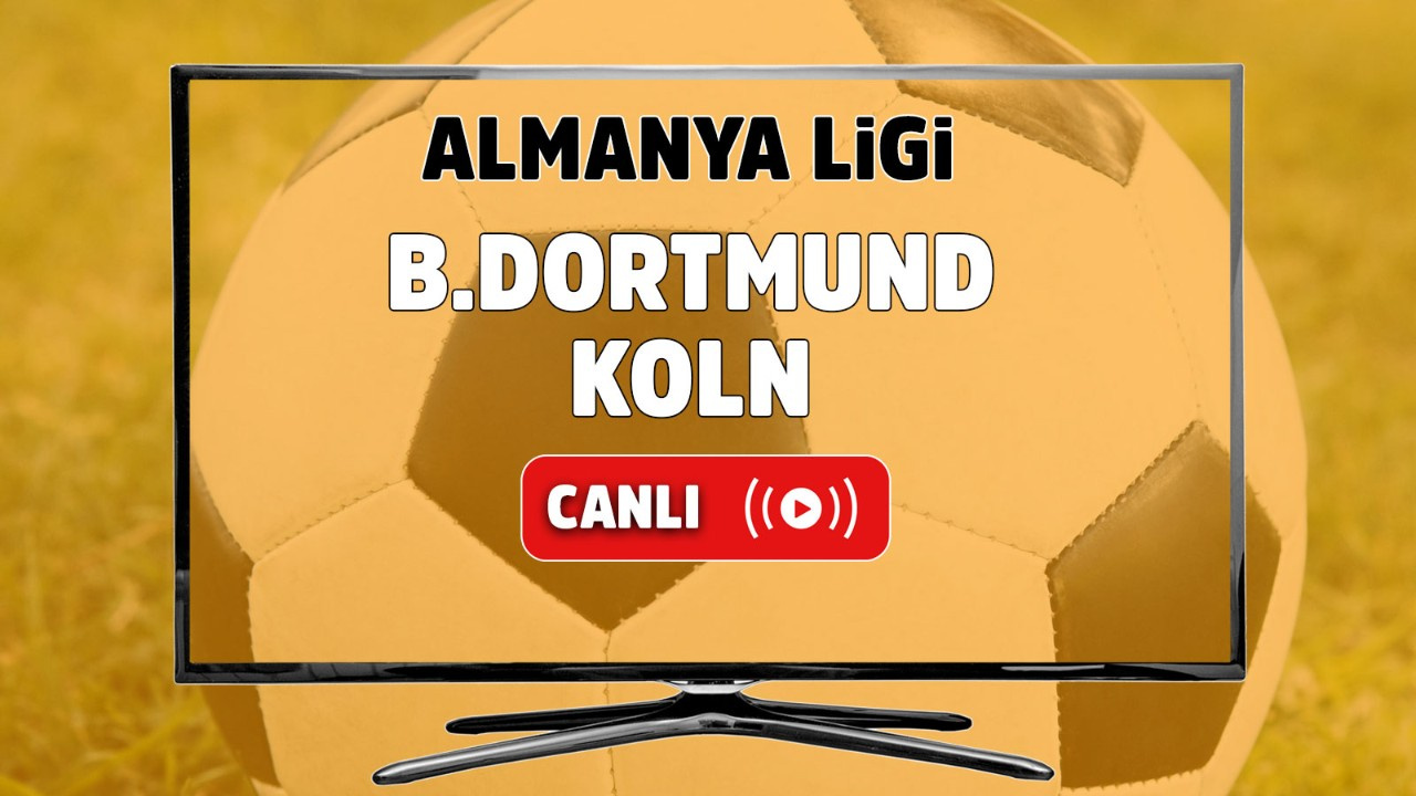 B. Dortmund – Köln Canlı