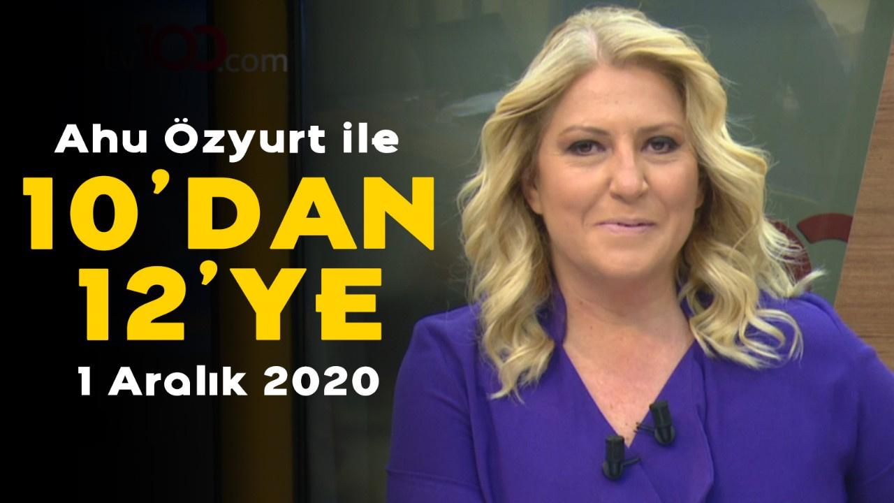 Ahu Özyurt ile 10'dan 12'ye - 1 Aralık 2020