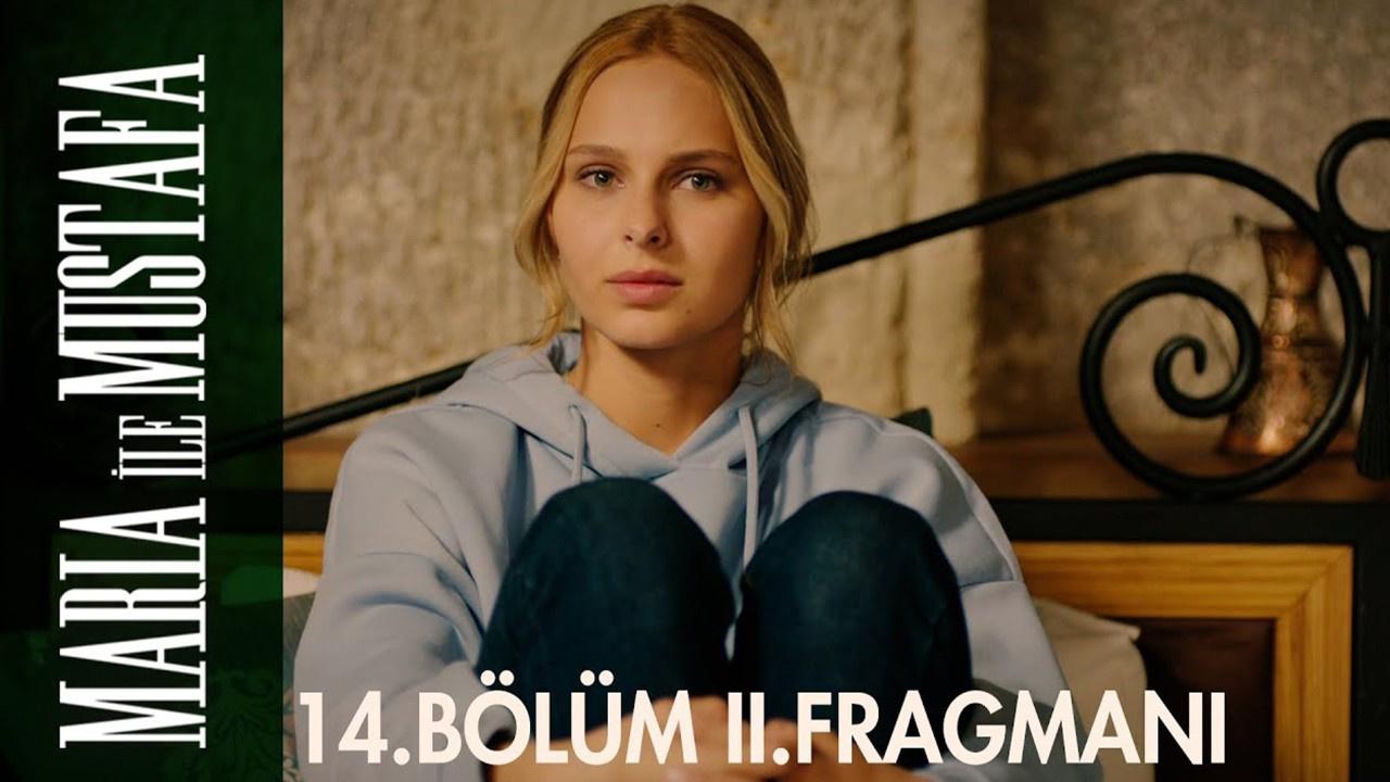 Maria ile Mustafa dizisi 14. Bölüm 2. Fragmanı!