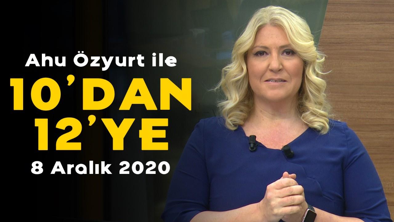 Ahu Özyurt ile 10'dan 12'ye - 8 Aralık 2020
