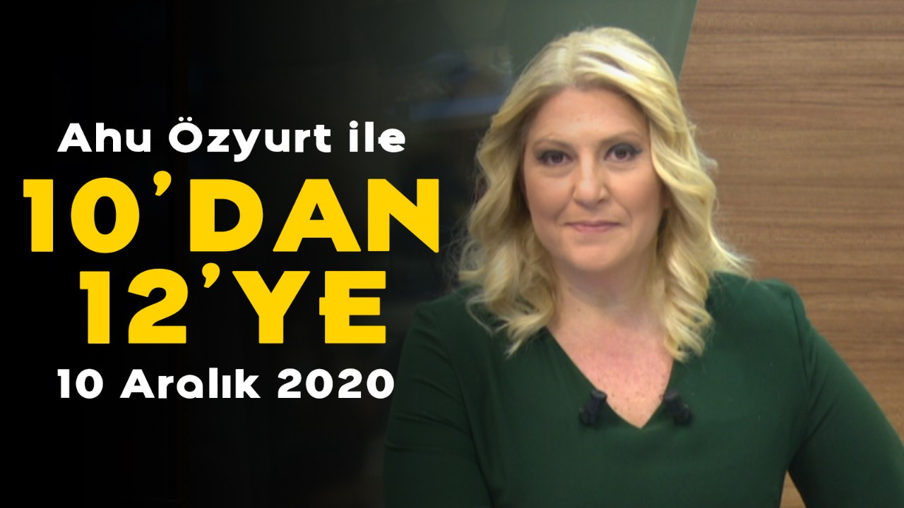 Ahu Özyurt ile 10'dan 12'ye - 10 Aralık 2020
