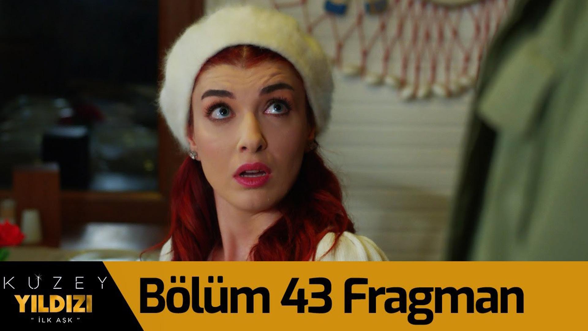 Kuzey Yıldızı İlk Aşk dizisi 43. Bölüm Fragmanı